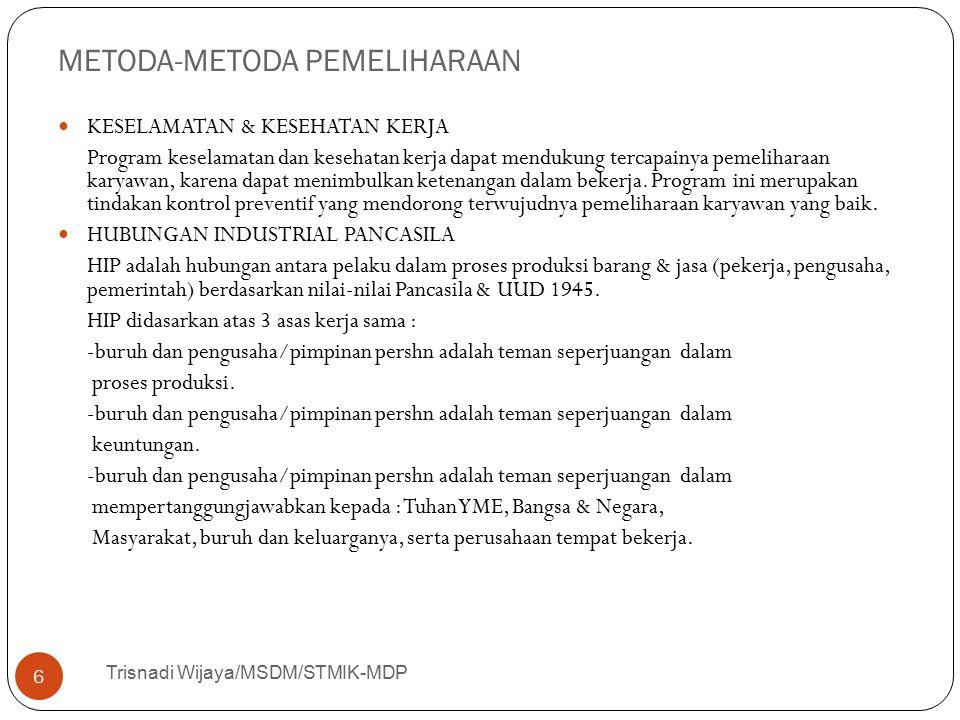 METODA-METODA PEMELIHARAAN Trisnadi Wijaya/MSDM/STMIK-MDP 6 KESELAMATAN & KESEHATAN KERJA Program keselamatan dan kesehatan kerja dapat mendukung terc