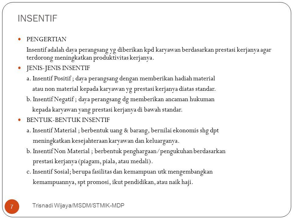INSENTIF Trisnadi Wijaya/MSDM/STMIK-MDP 7 PENGERTIAN Insentif adalah daya perangsang yg diberikan kpd karyawan berdasarkan prestasi kerjanya agar terd