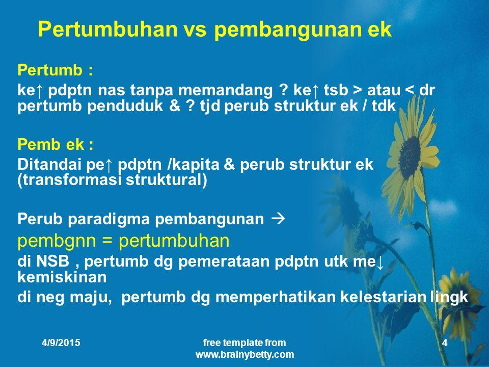 4/9/2015free template from www.brainybetty.com 4 Pertumbuhan vs pembangunan ek Pertumb : ke↑ pdptn nas tanpa memandang .