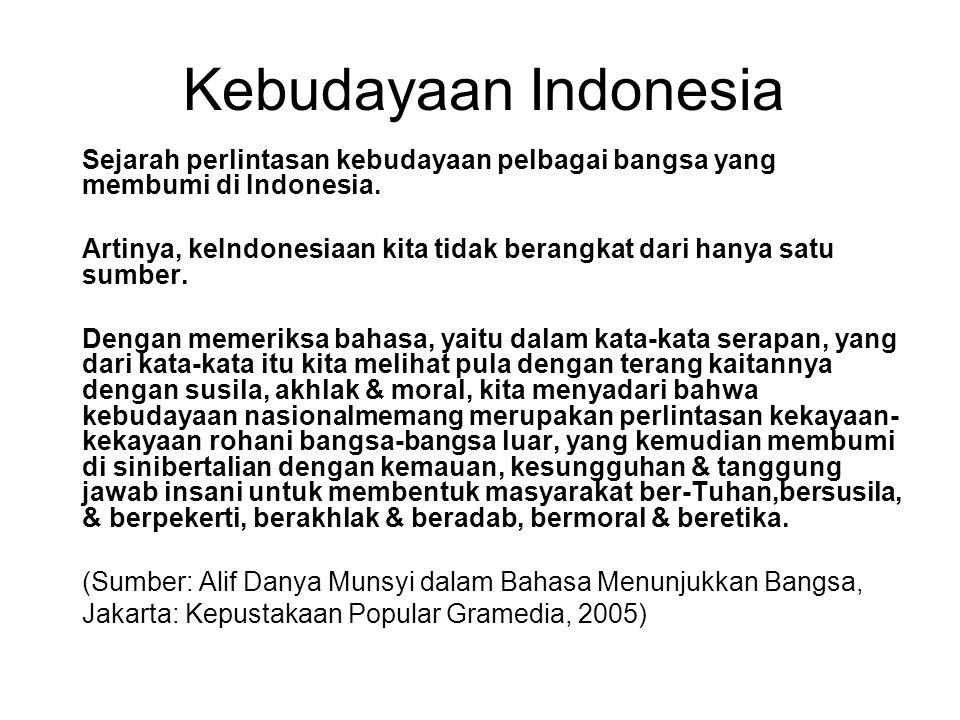 Kebudayaan Indonesia Sejarah perlintasan kebudayaan pelbagai bangsa yang membumi di Indonesia. Artinya, keIndonesiaan kita tidak berangkat dari hanya