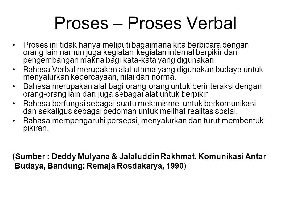 Proses – Proses Verbal Proses ini tidak hanya meliputi bagaimana kita berbicara dengan orang lain namun juga kegiatan-kegiatan internal berpikir dan p
