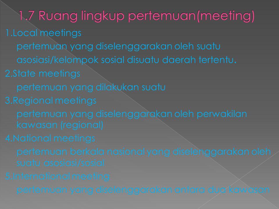 1.Local meetings pertemuan yang diselenggarakan oleh suatu asosiasi/kelompok sosial disuatu daerah tertentu. 2.State meetings pertemuan yang dilakukan