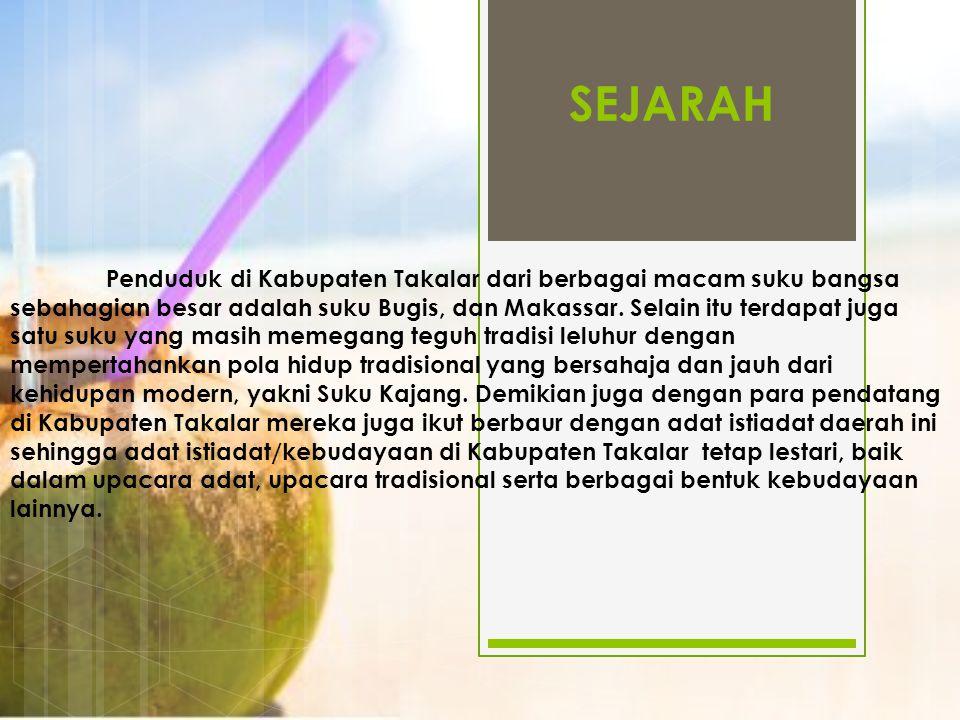 SEJARAH Penduduk di Kabupaten Takalar dari berbagai macam suku bangsa sebahagian besar adalah suku Bugis, dan Makassar. Selain itu terdapat juga satu