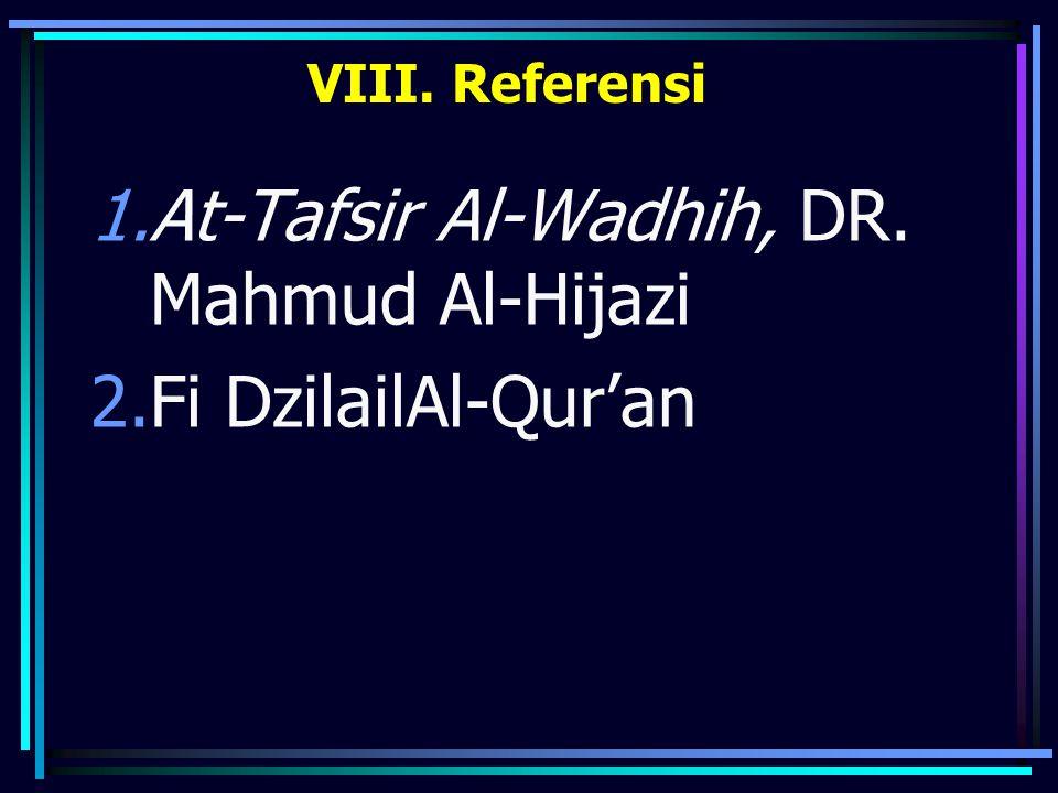 VIII. Referensi 1.At-Tafsir Al-Wadhih, DR. Mahmud Al-Hijazi 2.Fi DzilailAl-Qur'an