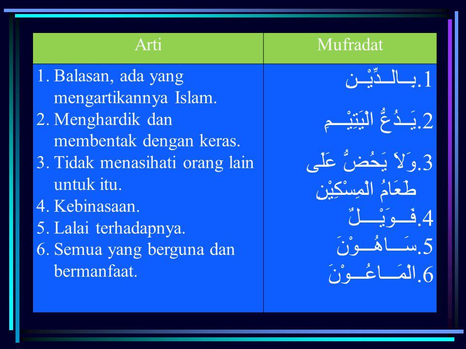 ArtiMufradat 1.Balasan, ada yang mengartikannya Islam. 2.Menghardik dan membentak dengan keras. 3.Tidak menasihati orang lain untuk itu. 4.Kebinasaan.