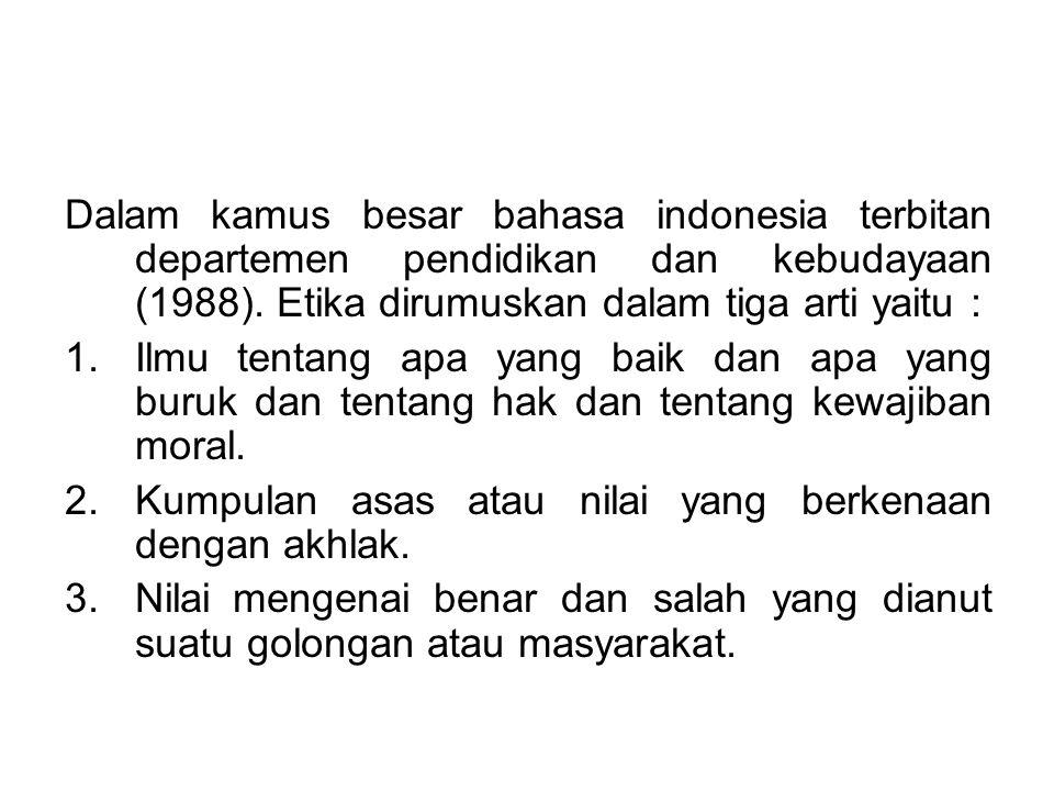 Dalam kamus besar bahasa indonesia terbitan departemen pendidikan dan kebudayaan (1988). Etika dirumuskan dalam tiga arti yaitu : 1.Ilmu tentang apa y