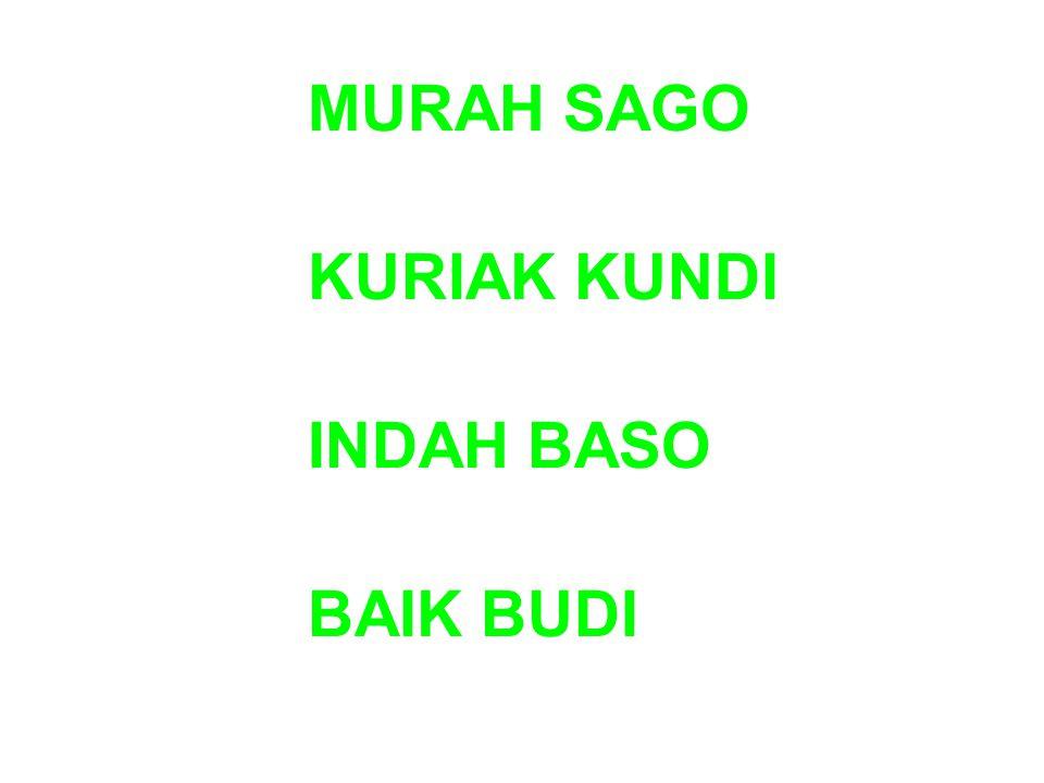 MURAH SAGO KURIAK KUNDI INDAH BASO BAIK BUDI
