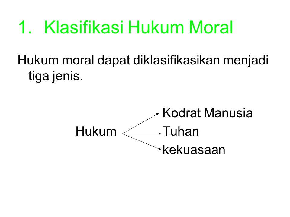 1.Klasifikasi Hukum Moral Hukum moral dapat diklasifikasikan menjadi tiga jenis. Kodrat Manusia Hukum Tuhan kekuasaan