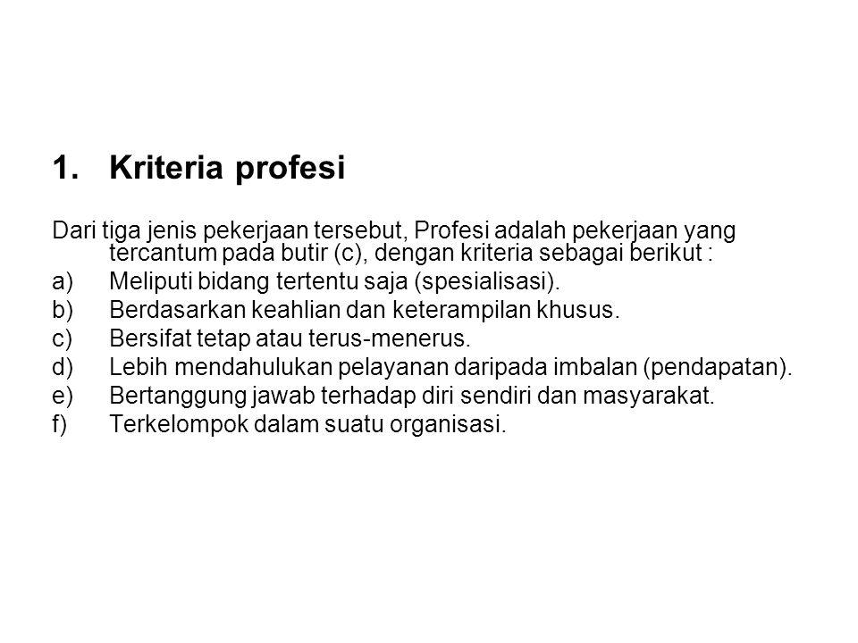 1.Kriteria profesi Dari tiga jenis pekerjaan tersebut, Profesi adalah pekerjaan yang tercantum pada butir (c), dengan kriteria sebagai berikut : a)Mel