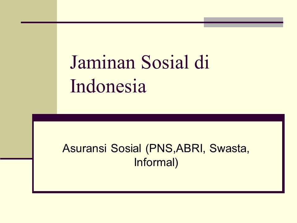 Jaminan Sosial di Indonesia Asuransi Sosial (PNS,ABRI, Swasta, Informal)