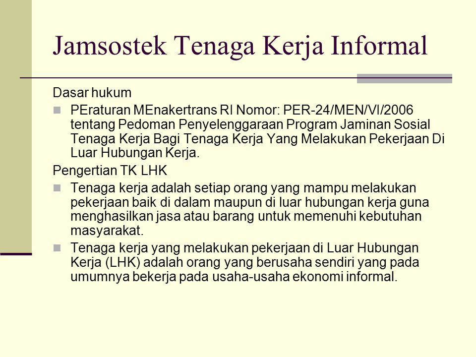 Jamsostek Tenaga Kerja Informal Dasar hukum PEraturan MEnakertrans RI Nomor: PER-24/MEN/VI/2006 tentang Pedoman Penyelenggaraan Program Jaminan Sosial
