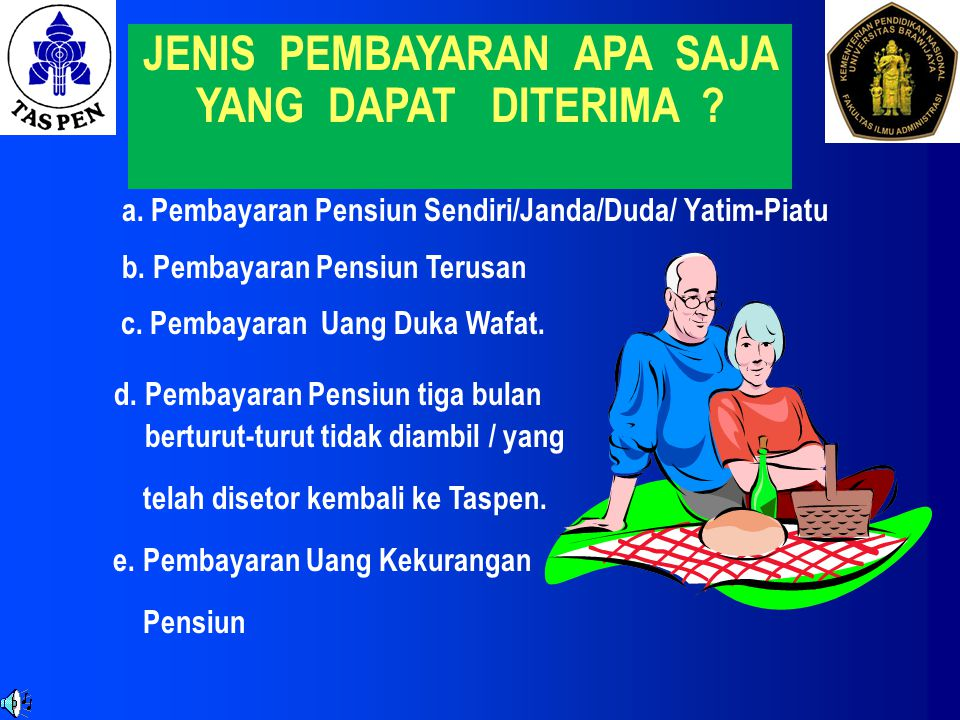 SIAPA YANG BERHAK MENERIMA PENSIUN a. Penerima Pensiun PNSP/DO. b. Penerima Pensiun Pejabat Negara. c. Penerima Tunjangan PKRI/KNIP. d. Penerima Tunja