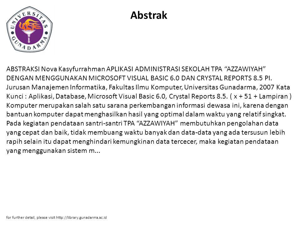 "Abstrak ABSTRAKSI Nova Kasyfurrahman APLIKASI ADMINISTRASI SEKOLAH TPA ""AZZAWIYAH"" DENGAN MENGGUNAKAN MICROSOFT VISUAL BASIC 6.0 DAN CRYSTAL REPORTS 8"