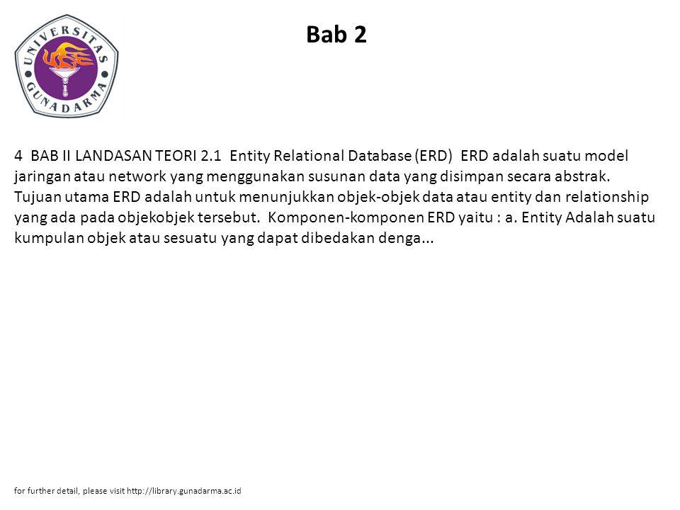 Bab 2 4 BAB II LANDASAN TEORI 2.1 Entity Relational Database (ERD) ERD adalah suatu model jaringan atau network yang menggunakan susunan data yang disimpan secara abstrak.