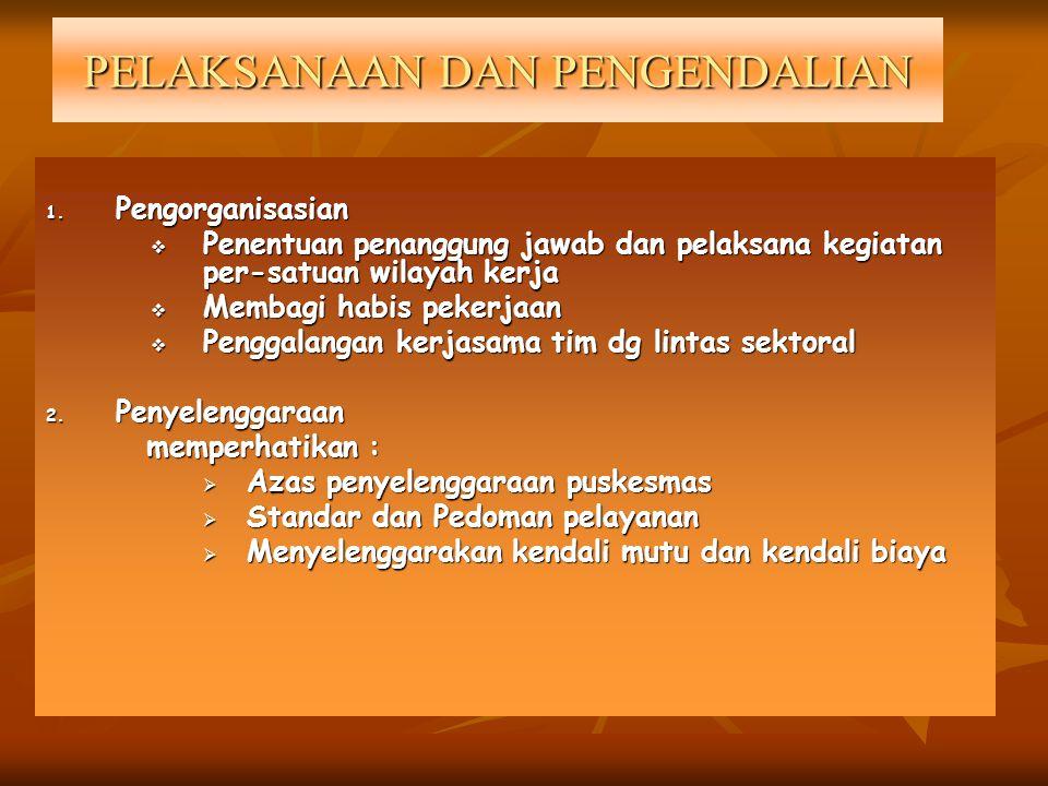 PELAKSANAAN DAN PENGENDALIAN 1. Pengorganisasian  Penentuan penanggung jawab dan pelaksana kegiatan per-satuan wilayah kerja  Membagi habis pekerjaa