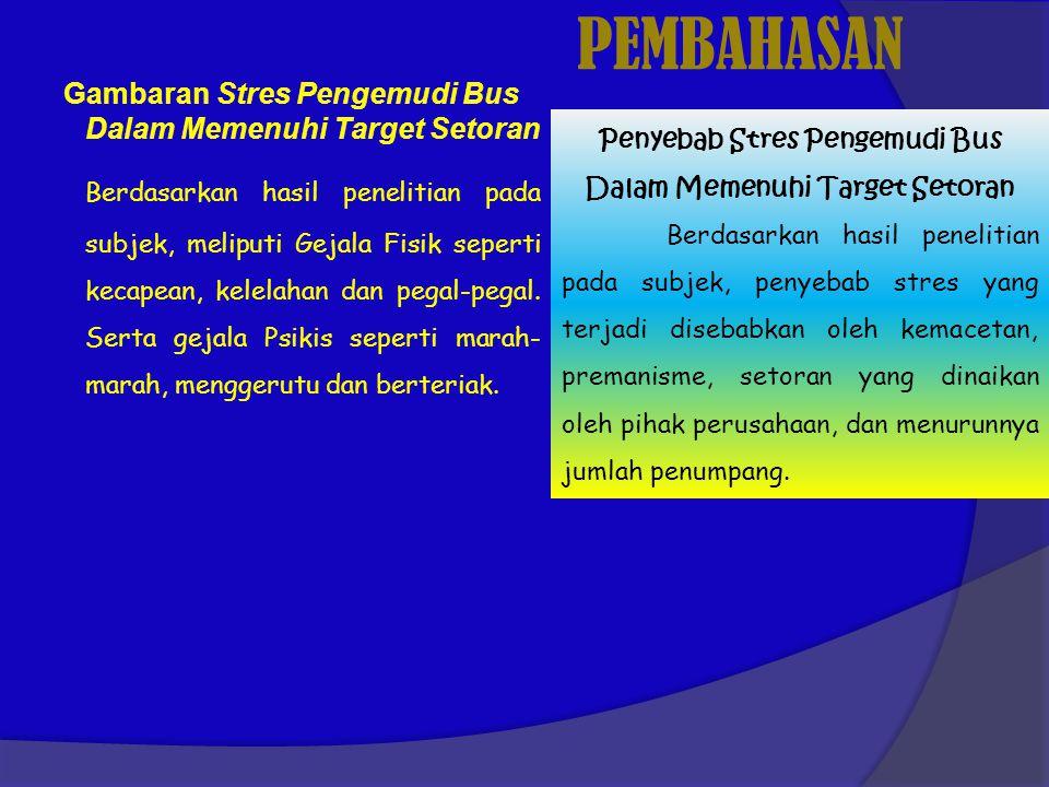 PEMBAHASAN Gambaran Stres Pengemudi Bus Dalam Memenuhi Target Setoran Berdasarkan hasil penelitian pada subjek, meliputi Gejala Fisik seperti kecapean, kelelahan dan pegal-pegal.