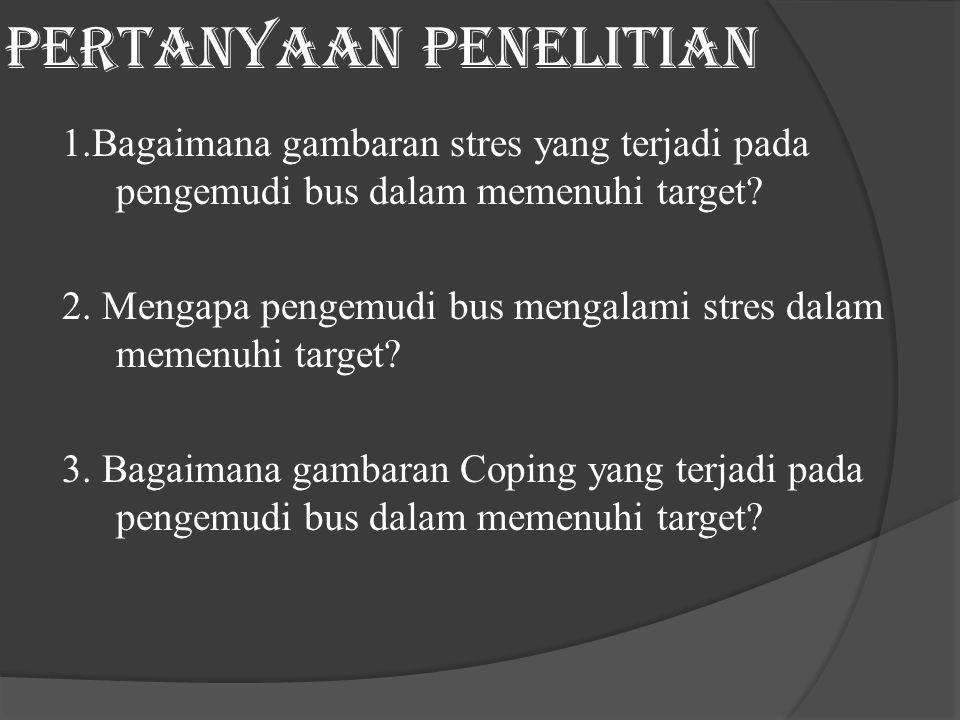 Pertanyaan Penelitian 1.Bagaimana gambaran stres yang terjadi pada pengemudi bus dalam memenuhi target.