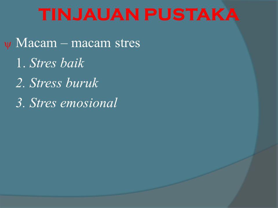 TINJAUAN PUSTAKA  Macam – macam stres 1. Stres baik 2. Stress buruk 3. Stres emosional