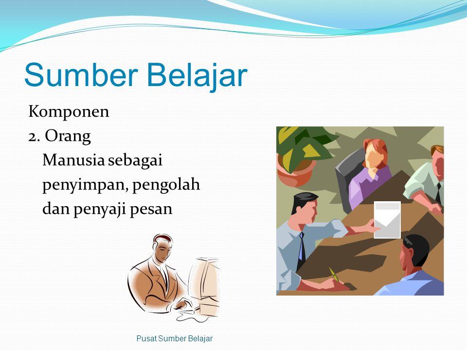Sumber Belajar Komponen 1. Pesan 2. Orang 3. Bahan 4. Alat 5. Teknik 6. Lingkungan Pusat Sumber Belajar
