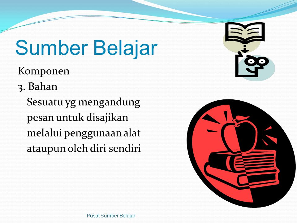 Sumber Belajar Komponen 2. Orang Manusia sebagai penyimpan, pengolah dan penyaji pesan Pusat Sumber Belajar