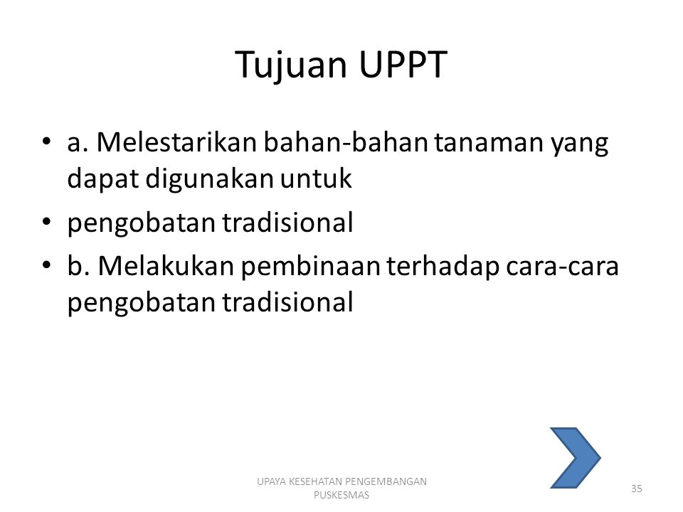 Tujuan UPPT a. Melestarikan bahan-bahan tanaman yang dapat digunakan untuk pengobatan tradisional b. Melakukan pembinaan terhadap cara-cara pengobatan