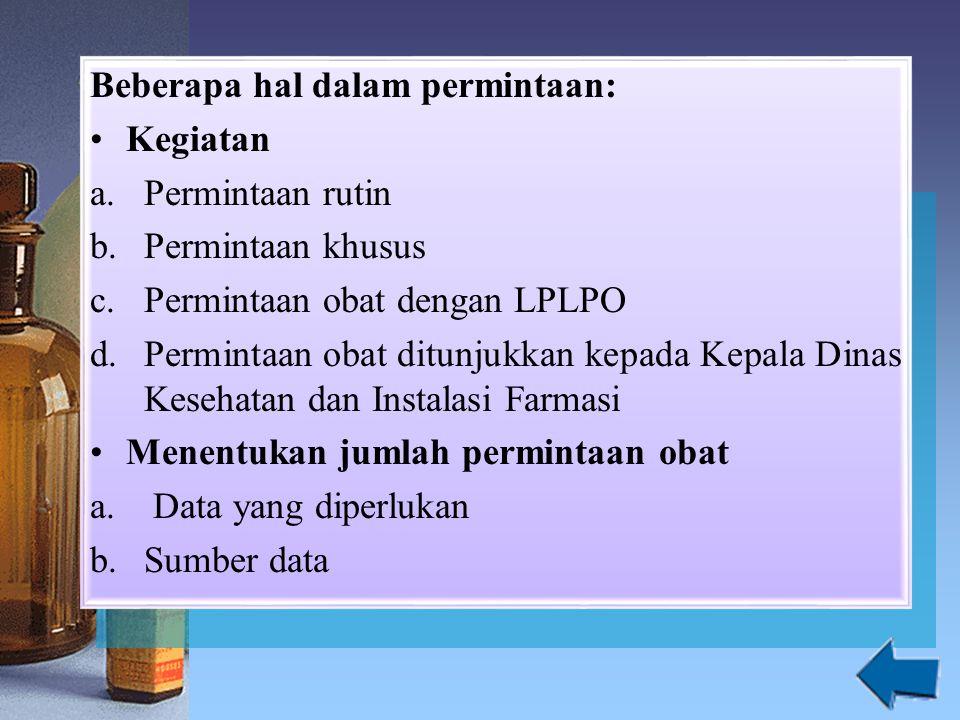 Beberapa hal dalam permintaan: Kegiatan a.Permintaan rutin b.Permintaan khusus c.Permintaan obat dengan LPLPO d.Permintaan obat ditunjukkan kepada Kep