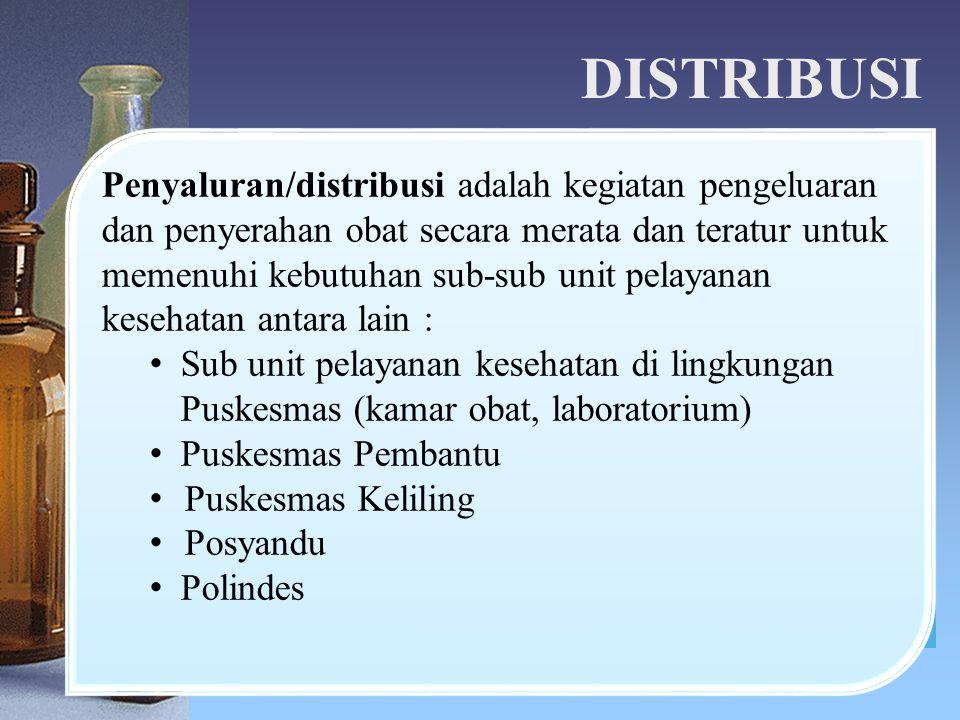 DISTRIBUSI Penyaluran/distribusi adalah kegiatan pengeluaran dan penyerahan obat secara merata dan teratur untuk memenuhi kebutuhan sub-sub unit pelay
