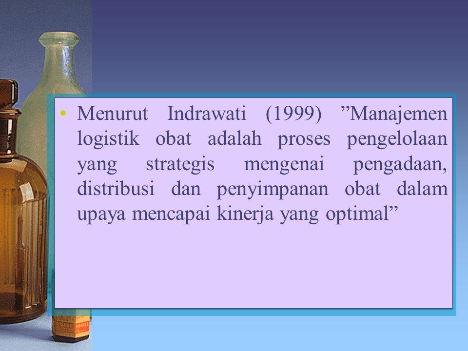 """Menurut Indrawati (1999) """"Manajemen logistik obat adalah proses pengelolaan yang strategis mengenai pengadaan, distribusi dan penyimpanan obat dalam u"""