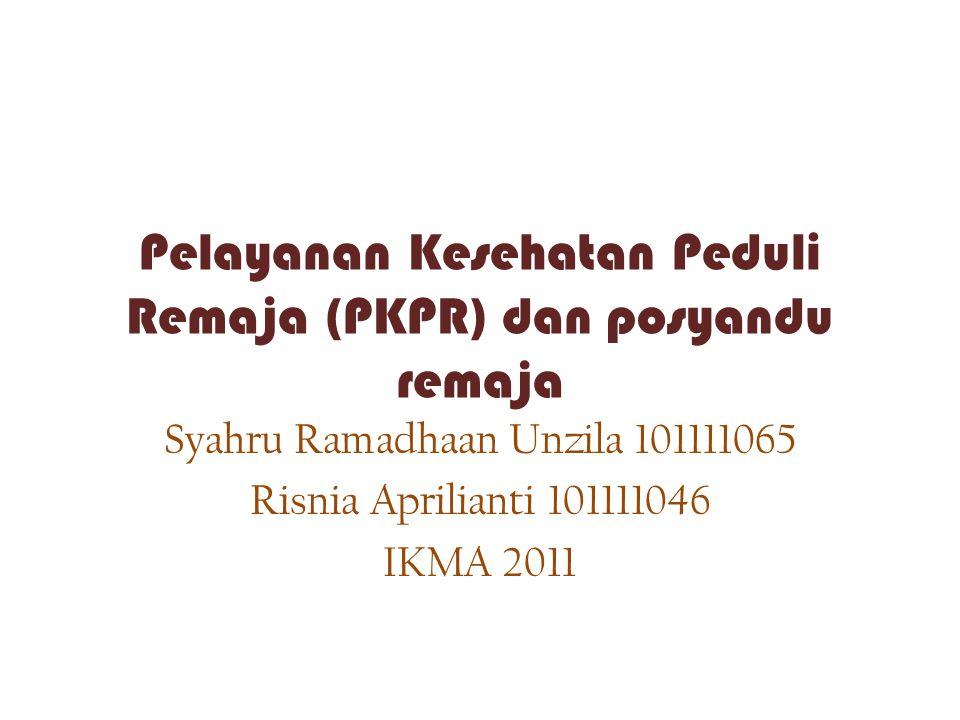 Pelayanan Kesehatan Peduli Remaja (PKPR) dan posyandu remaja Syahru Ramadhaan Unzila 101111065 Risnia Aprilianti 101111046 IKMA 2011