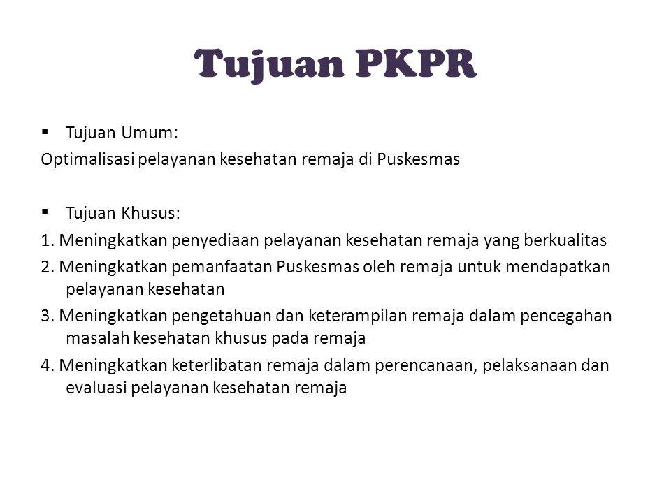Tujuan PKPR TTujuan Umum: Optimalisasi pelayanan kesehatan remaja di Puskesmas TTujuan Khusus: 1.