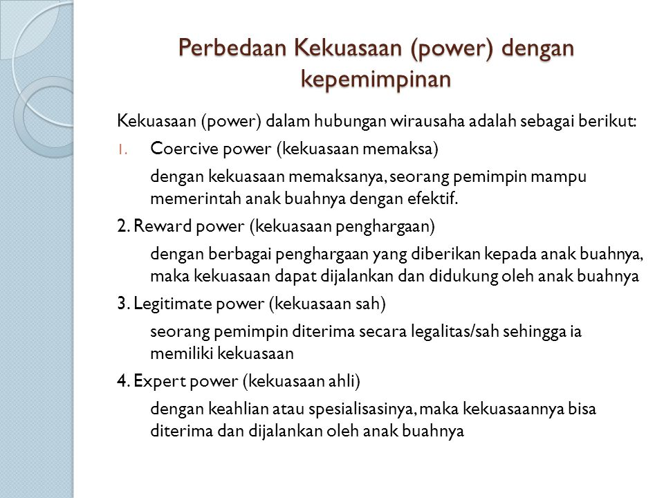 Perbedaan Kekuasaan (power) dengan kepemimpinan Kekuasaan (power) dalam hubungan wirausaha adalah sebagai berikut: 1. Coercive power (kekuasaan memaks