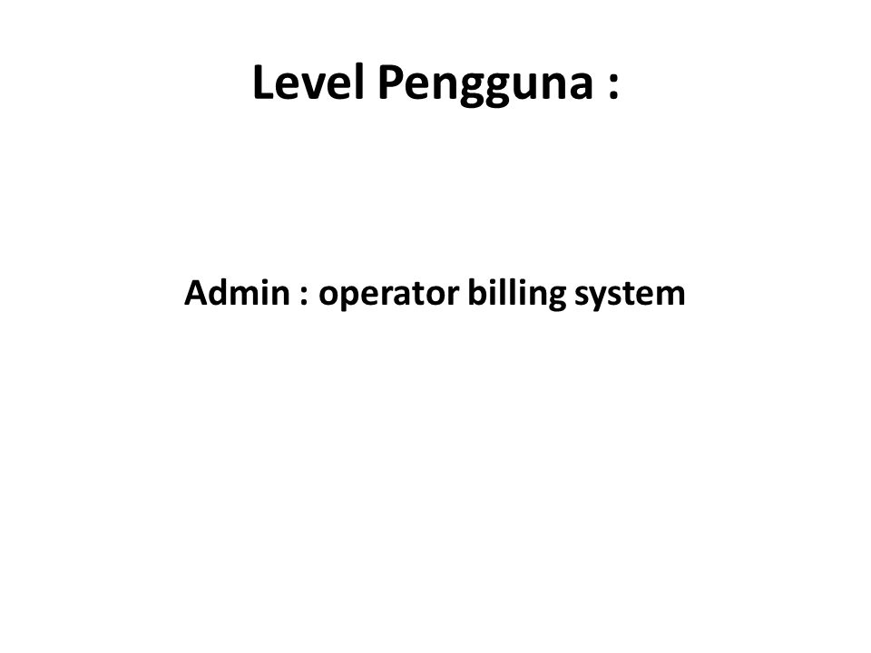 Level Pengguna : Admin : operator billing system