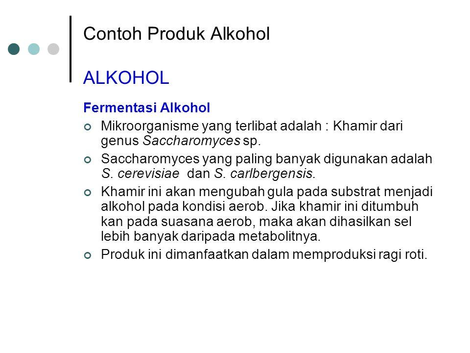 Contoh Produk Alkohol ALKOHOL Fermentasi Alkohol Mikroorganisme yang terlibat adalah : Khamir dari genus Saccharomyces sp. Saccharomyces yang paling b