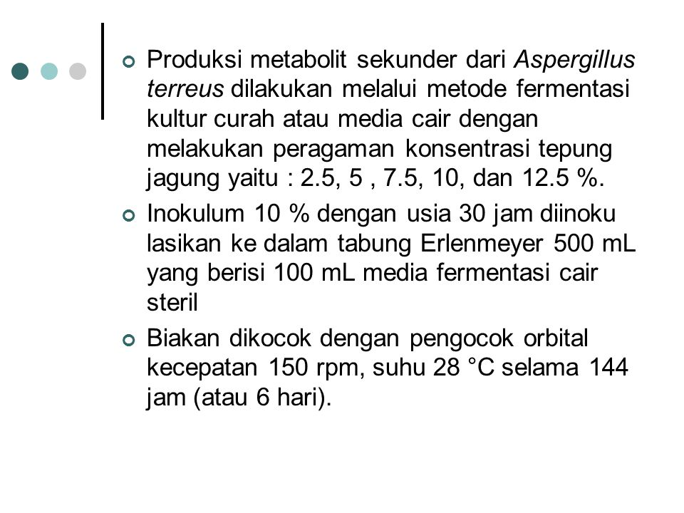 Produksi metabolit sekunder dari Aspergillus terreus dilakukan melalui metode fermentasi kultur curah atau media cair dengan melakukan peragaman konse
