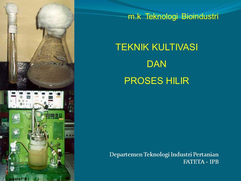 m.k Teknologi Bioindustri TEKNIK KULTIVASI DAN PROSES HILIR Departemen Teknologi Industri Pertanian FATETA - IPB