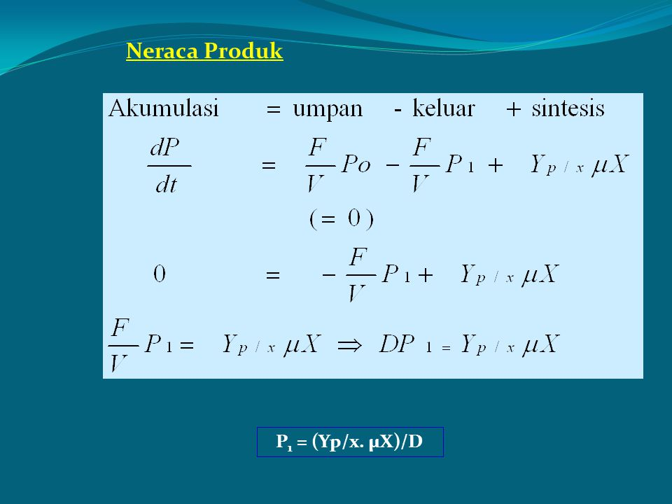 Neraca Produk P 1 = (Yp/x. µX)/D