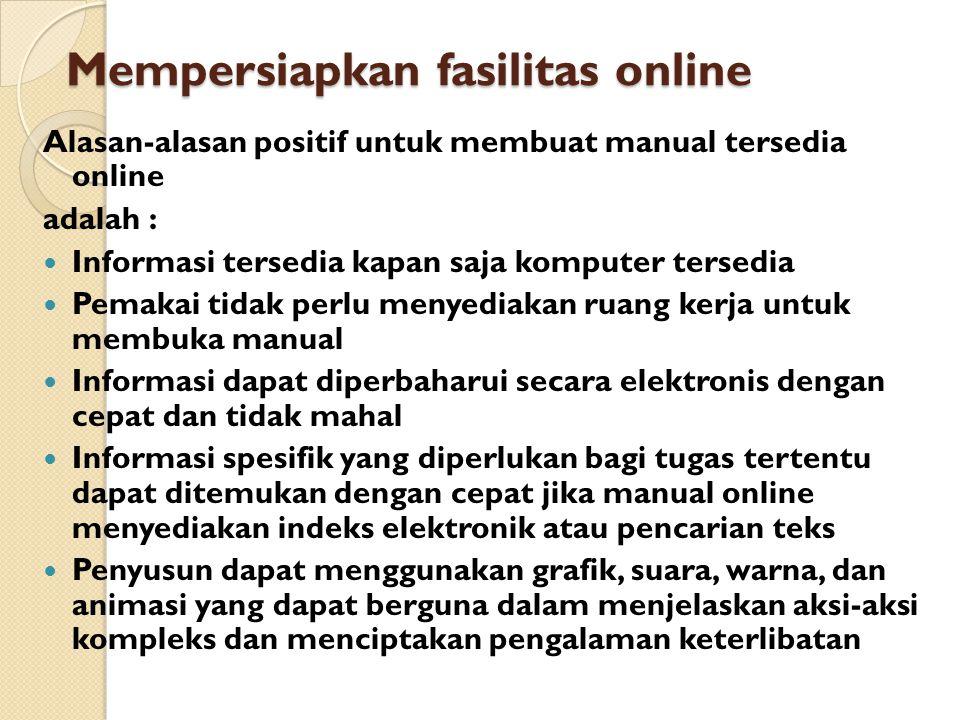 Mempersiapkan fasilitas online Alasan-alasan positif untuk membuat manual tersedia online adalah : Informasi tersedia kapan saja komputer tersedia Pem