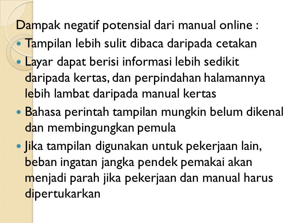 Dampak negatif potensial dari manual online : Tampilan lebih sulit dibaca daripada cetakan Layar dapat berisi informasi lebih sedikit daripada kertas,