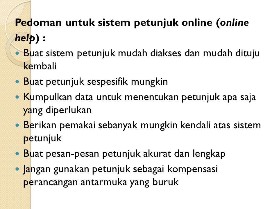 Pedoman untuk sistem petunjuk online (online help) : Buat sistem petunjuk mudah diakses dan mudah dituju kembali Buat petunjuk sespesifik mungkin Kump