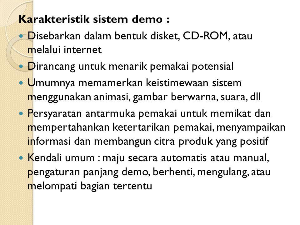 Karakteristik sistem demo : Disebarkan dalam bentuk disket, CD-ROM, atau melalui internet Dirancang untuk menarik pemakai potensial Umumnya memamerkan
