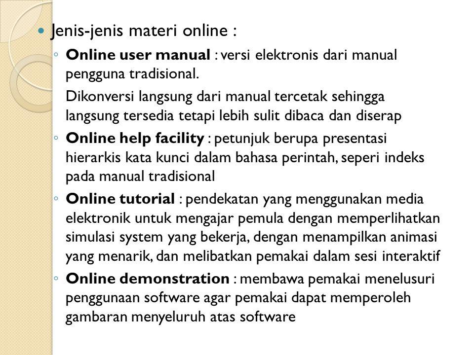 Jenis-jenis materi online : ◦ Online user manual : versi elektronis dari manual pengguna tradisional. Dikonversi langsung dari manual tercetak sehingg
