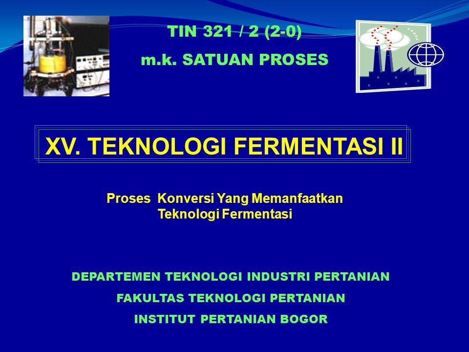 TIN 321 / 2 (2-0) m.k. SATUAN PROSES DEPARTEMEN TEKNOLOGI INDUSTRI PERTANIAN FAKULTAS TEKNOLOGI PERTANIAN INSTITUT PERTANIAN BOGOR Proses Konversi Yan