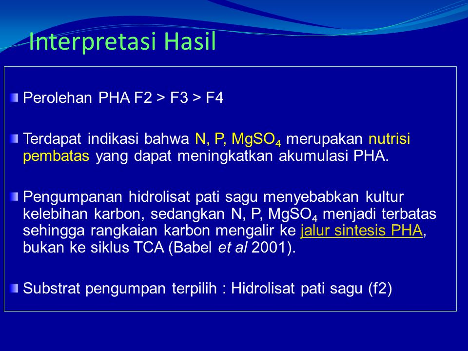 Interpretasi Hasil Perolehan PHA F2 > F3 > F4 Terdapat indikasi bahwa N, P, MgSO 4 merupakan nutrisi pembatas yang dapat meningkatkan akumulasi PHA. P