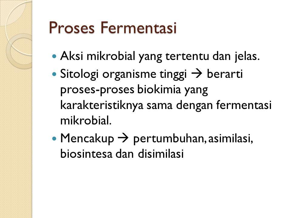 Proses Fermentasi Aksi mikrobial yang tertentu dan jelas. Sitologi organisme tinggi  berarti proses-proses biokimia yang karakteristiknya sama dengan