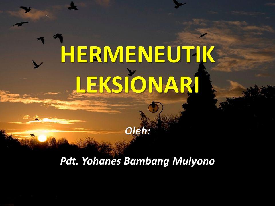 HERMENEUTIK LEKSIONARI Oleh: Pdt. Yohanes Bambang Mulyono