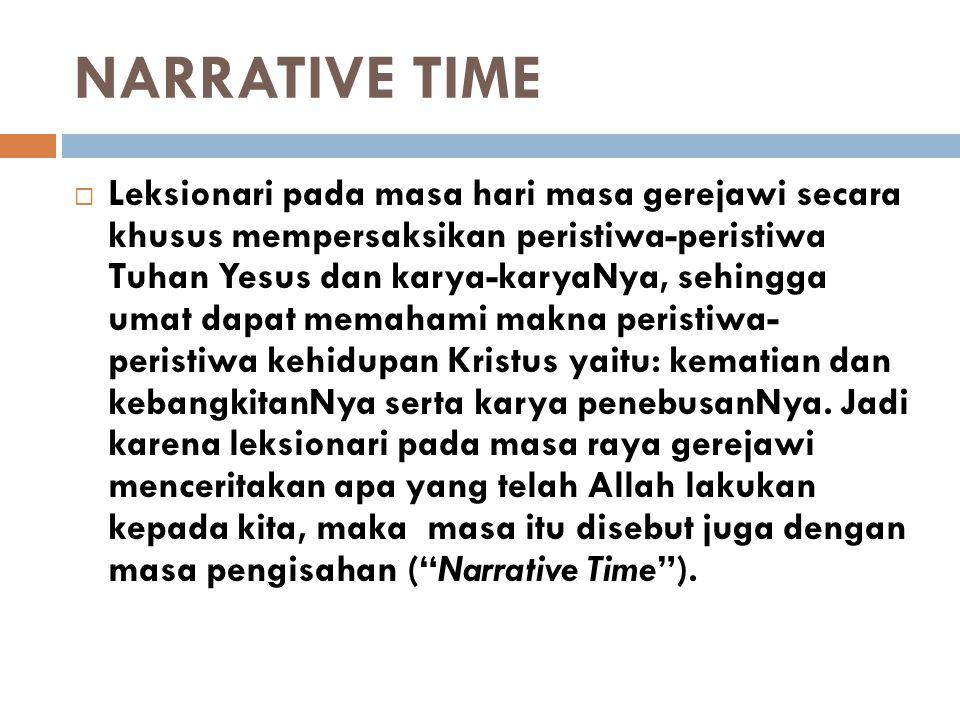 NARRATIVE TIME  Leksionari pada masa hari masa gerejawi secara khusus mempersaksikan peristiwa-peristiwa Tuhan Yesus dan karya-karyaNya, sehingga uma