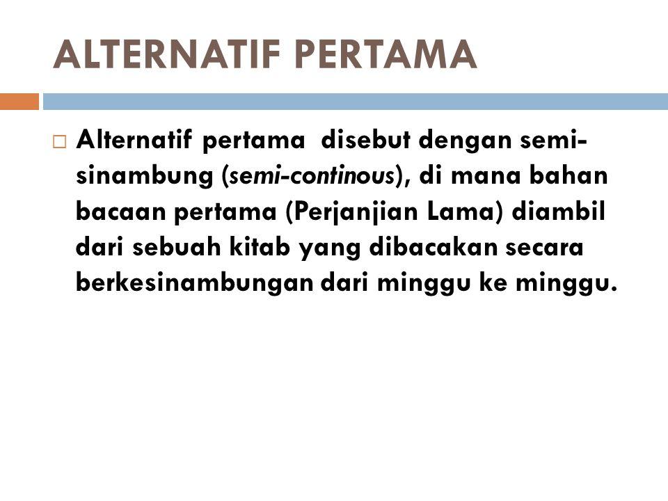 ALTERNATIF PERTAMA  Alternatif pertama disebut dengan semi- sinambung (semi-continous), di mana bahan bacaan pertama (Perjanjian Lama) diambil dari s
