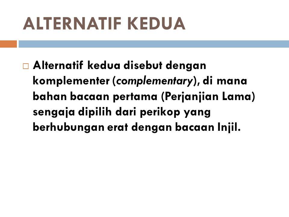 ALTERNATIF KEDUA  Alternatif kedua disebut dengan komplementer (complementary), di mana bahan bacaan pertama (Perjanjian Lama) sengaja dipilih dari p