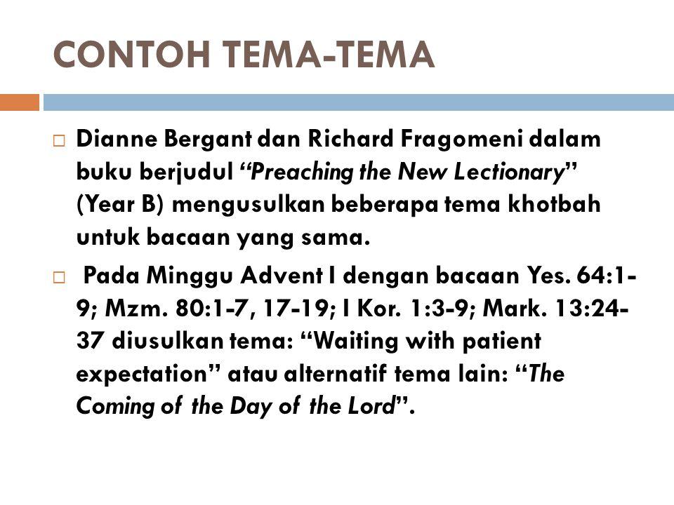 "CONTOH TEMA-TEMA  Dianne Bergant dan Richard Fragomeni dalam buku berjudul ""Preaching the New Lectionary"" (Year B) mengusulkan beberapa tema khotbah"