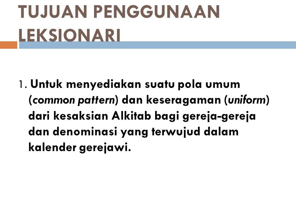 TUJUAN PENGGUNAAN LEKSIONARI 2.